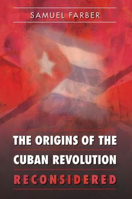 The Origins of the Cuban Revolution Reconsidered