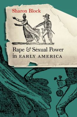 Rape and Sexual Power in Early America