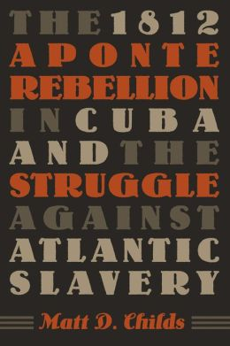 1812 Aponte Rebellion in Cuba and the Struggle against Atlantic Slavery