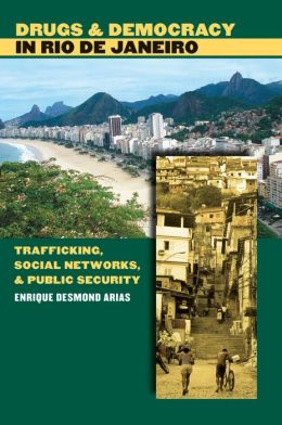 Drugs and Democracy in Rio de Janeiro: Trafficking, Social Networks, and Public Security