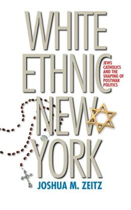 White Ethnic New York: Jews, Catholics, and the Shaping of Postwar Politics