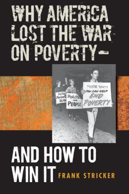 Why America Lost the War on Poverty--And How to Win It