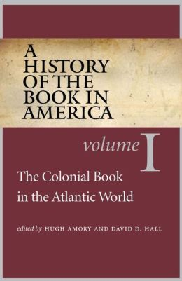 A History of the Book in America: Volume 1: The Colonial Book in the Atlantic World