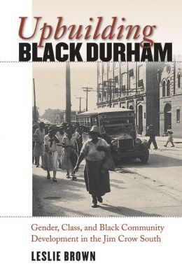 Upbuilding Black Durham: Gender, Class, and Black Community Development in the Jim Crow South