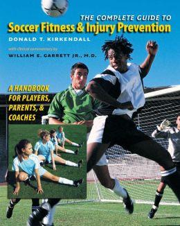The Complete Guide to Soccer Fitness and Injury Prevention: A Handbook for Players, Parents, and Coaches