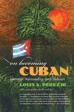 On Becoming Cuban: Identity, Nationality, and Culture