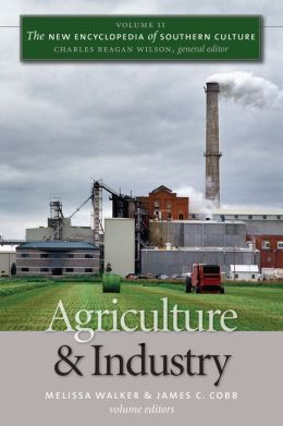The New Encyclopedia of Southern Culture, Volume 11: Agriculture and Industry
