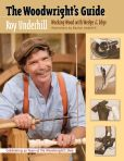 Book Cover Image. Title: The Woodwright's Guide:  Working Wood with Wedge and Edge, Author: Roy Underhill