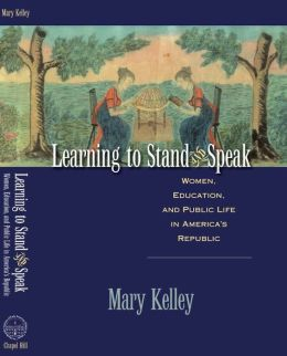 Learning to Stand and Speak: Women, Education, and Public Life in America's Republic