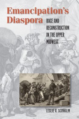 Emancipation's Diaspora: Race and Reconstruction in the Upper Midwest