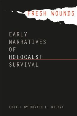 Fresh Wounds: Early Narratives of Holocaust Survival