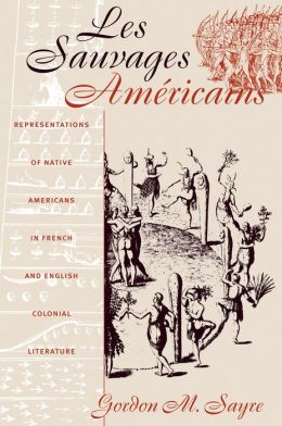 Les Sauvages Américains: Representations of Native Americans in French and English Colonial Literature
