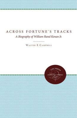 Across Fortune's Tracks: A Biography of William Rand Kenan Jr.