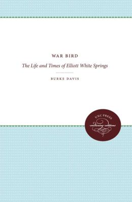 War Bird: The Life and Times of Elliott White Springs