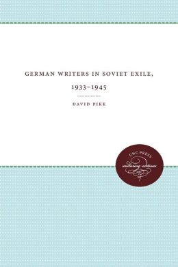 German Writers in Soviet Exile, 1933-1945