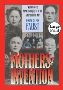 Mothers of Invention: Women of the Slaveholding South in the American Civil War, Large Print Ed