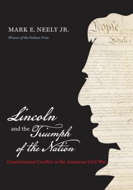 Lincoln and the Triumph of the Nation: Constitutional Conflict in the American Civil War