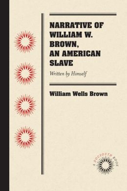 Narrative of William W. Brown, an American Slave: Written by Himself.