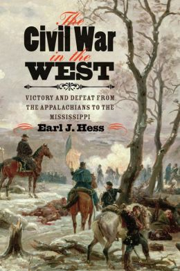 The Civil War in the West: Victory and Defeat from the Appalachians to the Mississippi