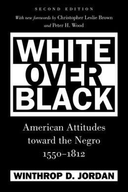 White Over Black: American Attitudes Toward the Negro, 1550-1812, 2nd Ed.