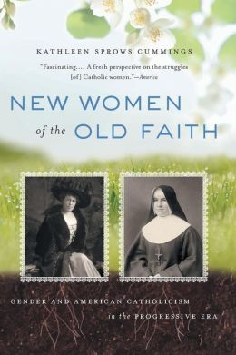 New Women of the Old Faith: Gender and American Catholicism in the Progressive Era