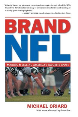 Brand NFL: Making and Selling America's Favorite Sport