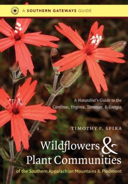 Wildflowers and Plant Communities of the Southern Appalachian Mountains and Piedmont: A Naturalist's Guide to the Carolinas, Virginia, Tennessee, and Georgia