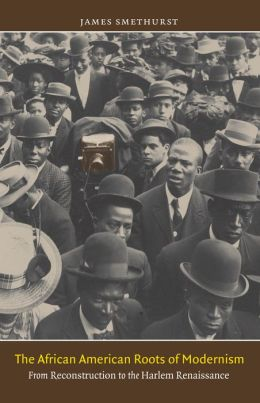 The African American Roots of Modernism: From Reconstruction to the Harlem Renaissance