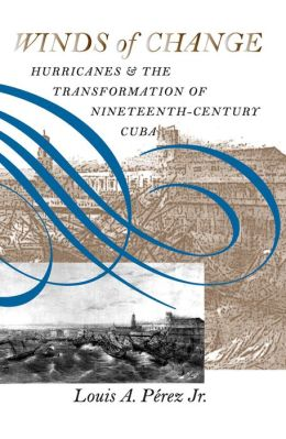 Winds of Change: Hurricanes and the Transformation of Nineteenth-Century Cuba