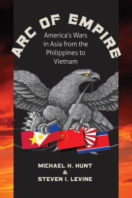 Arc of Empire: America's Wars in Asia from the Philippines to Vietnam