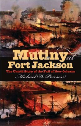 Mutiny at Fort Jackson: The Untold Story of the Fall of New Orleans