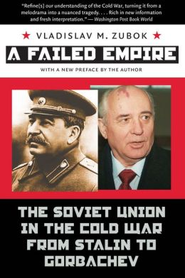 A Failed Empire: The Soviet Union in the Cold War from Stalin to Gorbachev