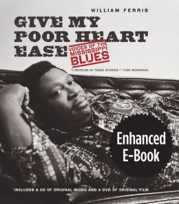 Give My Poor Heart Ease, Enhanced Ebook: Voices of the Mississippi Blues