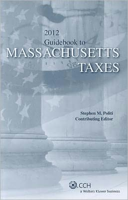 Guidebook to Massachusetts Taxes (2011) (State Tax Guidebooks) CCH Tax Law Editors and Stephen M. Politi