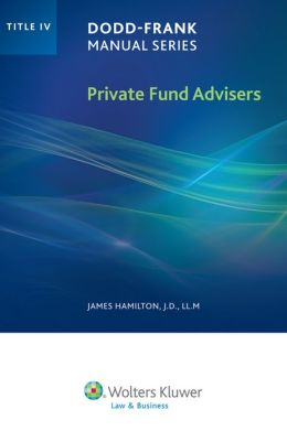 Dodd Frank Manual Series: Private Fund Advisers Title IV
