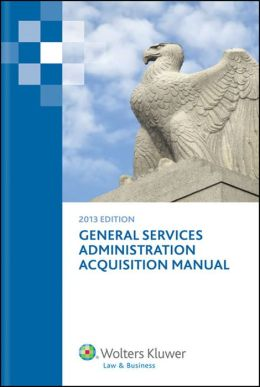 General Services Administration Acquisition Manual, 2013 Edition