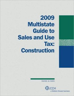 Multistate Guide to Sales and Use Tax 2009: Construction