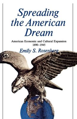 Spreading the American Dream: American Economic & Cultural Expansion 1890-1945