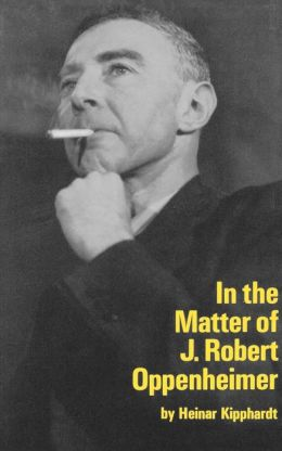 In the Matter of J. Robert Oppenheimer: A play freely adapted on the basis of the documents