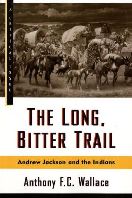 The Long, Bitter Trail: Andrew Jackson and the Indians (A Critical Issue Series)