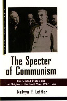 The Specter of Communism: The United States and the Origins of the Cold War, 1917-1953