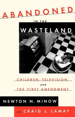 Abandoned in the Wasteland: Children, Television and the First Amendment