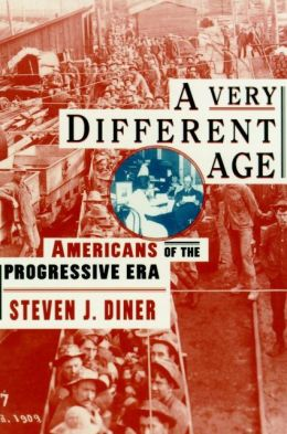 Very Different Age: Americans of the Progressive Era