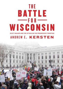 The Battle for Wisconsin: Scott Walker and the Attack on the Progressive Tradition