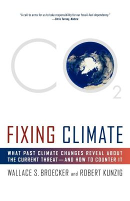 Fixing Climate: What Past Climate Changes Reveal about the Current Threat--and How to Counter It