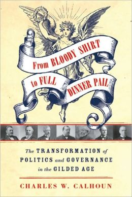 From Bloody Shirt to Full Dinner Pail: The Transformation of Politics and Governance in the Gilded Age
