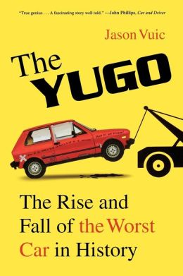 The Yugo: The Rise and Fall of the Worst Car in History