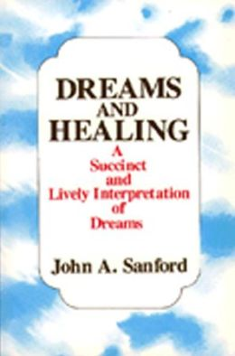 Dreams and Healing: A Succint and Lively Interpretation of Dreams
