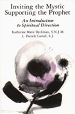 Inviting the Mystic, Supporting the Prophet: An Introduction to Spiritual Direction