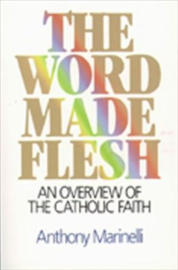 The Word Made Flesh: An Overview of the Catholic Faith